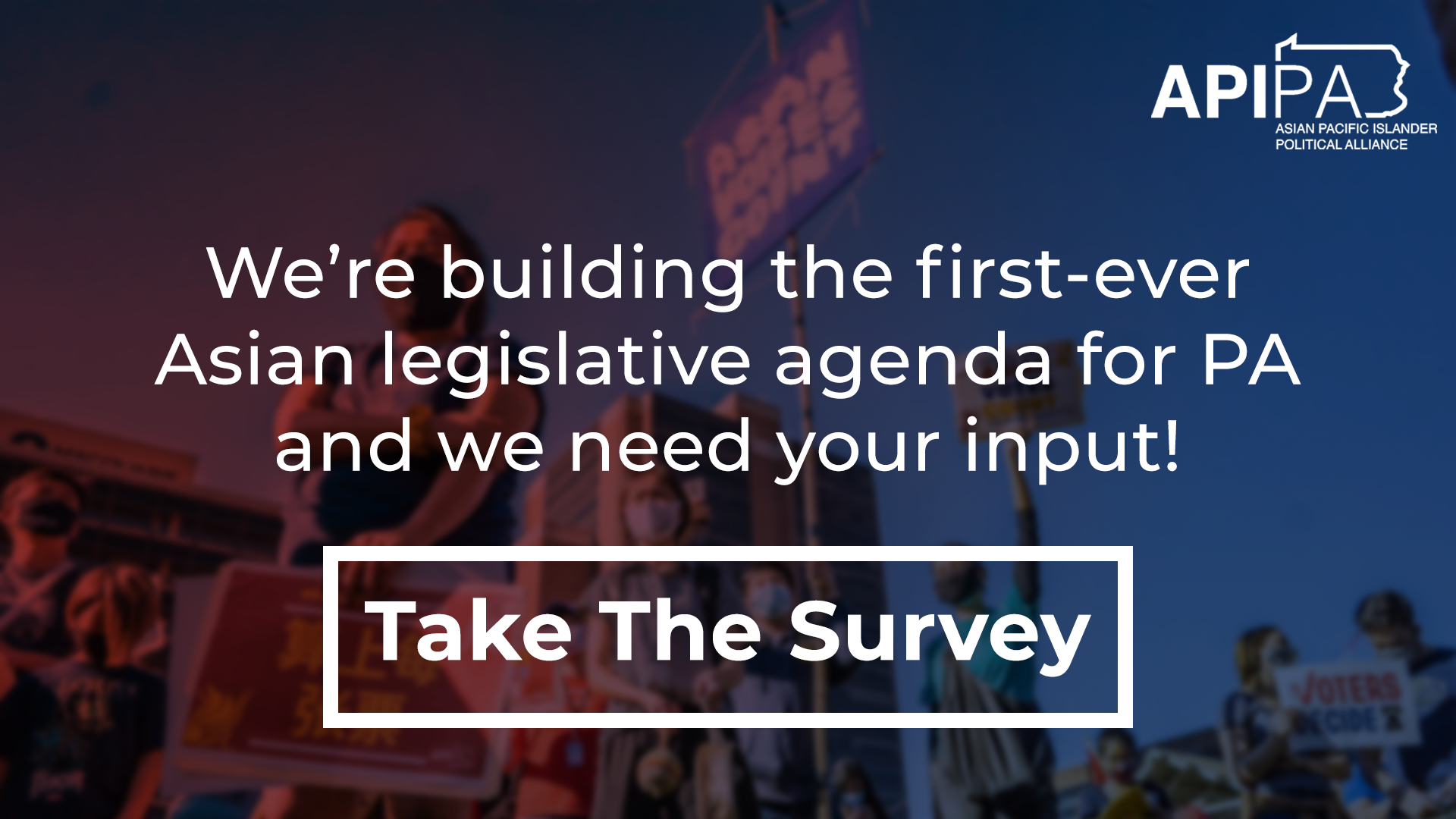 We're building the first-ever Asian legislative agenda for PA and we need your input! Take the Survey